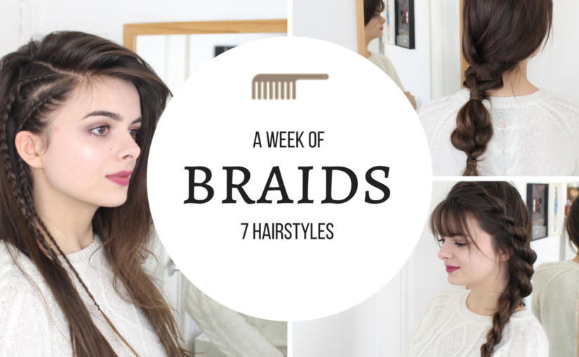A Week Of Braids | 7 Hairstyles